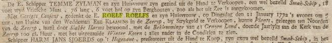 Met Gerigts Consent, gedenkt de E. ROELF ROELFS en zyn Huisvrouw, op Dingsdag den 21 January 1772 's avonds om 5 uur, ten Huize van den Weddeman Ebe Klaassens in de Zeeryp, by strykgeld te Verkoopen, hunne Plaats, geleegen ten Noorden van de Zeeryp, laatst door Sjabbe Harms bewoond, met de Beklemminge van 41 Grazen Land, doende Jaarlijks aan de Kerk van de Zeeryp 100 gl. Huur, met het uitgezaaide Winter Koorn; alles nader in de Conditien te zien.